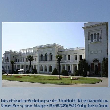 """Livadia Palace, UkraineFoto:""""Erlebnisbericht"""" Mit dem Wohnmobil Schwarzes Meer © Leonore Schnappert • ISBN: 978-3-8370-2340-4 • Verlag:  Books on Demand"""